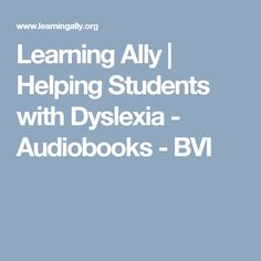 Learning Ally   Helping Students with Dyslexia - Audiobooks - BVI