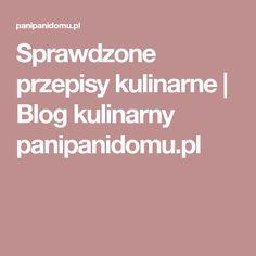 Sprawdzone przepisy kulinarne   Blog kulinarny panipanidomu.pl