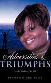Adversities & Triumphs In the Midst of it All - by Prophetess Dina Rolle