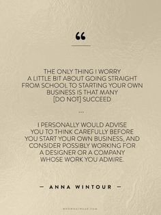 On starting your own business: work for someone you admire, first. // Anna Wintour #WWWQuotestoLiveBy