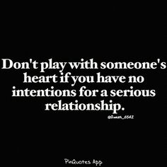 Don't play with someones heart if you have no intentions for a serious relationship. I wish my friend would stop doing this to me. He knows I'm crazy about him. My Heart Quotes, Quotes To Live By, Game Quotes, Quotes App, Serious Relationship, Complicated Relationship Quotes, Troubled Relationship, All That Matters, Gambling Quotes