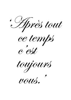After all this time, it is still you love quotes in french, french tattoo Beautiful French Phrases, French Love Quotes, French Words, Beautiful Words, French Sayings, How To Speak French, Learn French, Quotes To Live By, Me Quotes