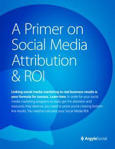 A Primer on Social Media Attribution and ROI - by Argyle Social - #socialmedia #roi