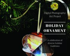 Celebrate the diverse holiday traditions of your students with the theme of this ornament. In this lesson, students explore their own cultural traditions and learn about those of others. Students will use their own photography to create a beautiful ornament to display as a collaborative installation.