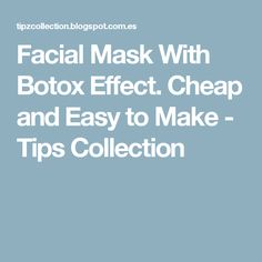 Facial Mask With Botox Effect. Cheap and Easy to Make - Tips Collection