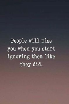 People will miss when you