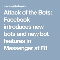 Attack of the Bots: Facebook introduces new bots and new bot features in Messenger at F8