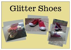 Transforming an old pair of shoes to dazzling glitter shoes in just a few easy steps. 1. brush modge podge onto the areas you are wanting to cover. 2.Sprinkle glitter over the modge podge area 3. Let is dry.. :)