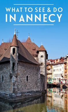 Castles and canals: What to see and do in Annecy