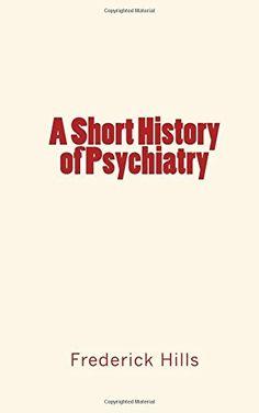 A Short History of Psychiatry by Frederick Lyman Hills https://www.amazon.com/dp/1533208360/ref=cm_sw_r_pi_dp_nhHJxb6W58NAJ