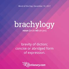 Dictionary.com's Word of the Day - brachylogy - brevity of diction; concise or abridged form of expression.