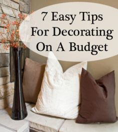 As a newlywed, these tips could be handy!!   7 Easy tips for decorating on a budget: 1. No clutter, 2. Paint, 3. Lighting, 4. Focal point, 5. Refinish, 6. Re-purpose, 7. Accessorize.