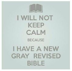Revised BIBLE!!! and I will N̲O̲T̲ keep calm about it!