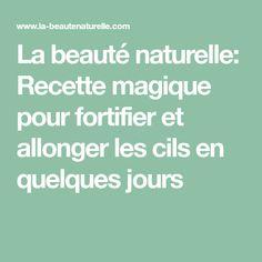La beauté naturelle: Recette magique pour fortifier et allonger les cils en quelques jours