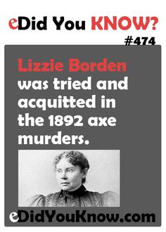 Lizzie Borden was tried and acquitted in the 1892 axe murders.  eDidYouKnow.com