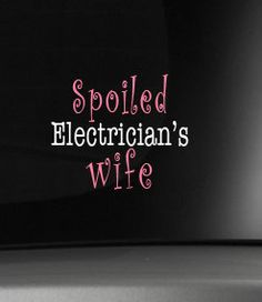 Spoiled Electrician's Wife Car Decals Vinyl Car Decal Sticker 6 inches tall