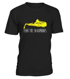"""# Funny Saxophone Shirt, Fear The Saxophones Marching Band Sax .  Special Offer, not available in shops      Comes in a variety of styles and colours      Buy yours now before it is too late!      Secured payment via Visa / Mastercard / Amex / PayPal      How to place an order            Choose the model from the drop-down menu      Click on """"Buy it now""""      Choose the size and the quantity      Add your delivery address and bank details      And that's it!      Tags: Whether you're the…"""