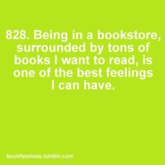 Bookfessions 828: Being in a bookstore, surrounded by tons of books I want to read, is one of the best feelings I can have.