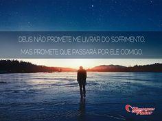 Deus não promete me livrar do sofrimento, mas promete que passará por ele comigo. #deus #promessa #sofrimento
