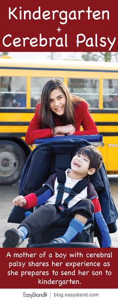 A mother of a boy with cerebral palsy shares her experience as she prepares to send her son to kindergarten.  http://blog.easystand.com/2014/08/diary-of-a-kindergarten-mom-of-a-special-boy/