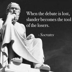 """""""When the debate is lost, slander becomes the tool of the losers."""" —Socrates Technique used by trumpy - slander, ridicule, mocking, all the qualities only loses use. Short Inspirational Quotes, Inspirational Artwork, Wise Quotes, Quotable Quotes, Famous Quotes, Great Quotes, Quotes To Live By, Motivational Quotes, Advice Quotes"""