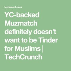 YC-backed Muzmatch definitely doesn't want to be Tinder for Muslims  |  TechCrunch