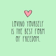 Loving yourseld is the best kind of freedom