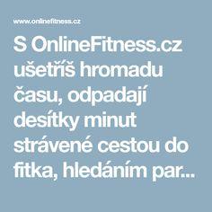 S OnlineFitness.cz ušetříš hromadu času, odpadají desítky minut strávené cestou do fitka, hledáním parkovacího místa nebo řešením co dnes na sebe.