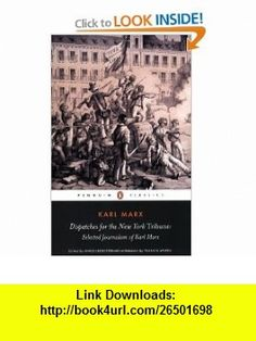 Dispatches for the New York Tribune Selected Journalism of Karl Marx (Penguin Classics) (9780141441924) Karl Marx, Francis Wheen, James Ledbetter , ISBN-10: 0141441925  , ISBN-13: 978-0141441924 ,  , tutorials , pdf , ebook , torrent , downloads , rapidshare , filesonic , hotfile , megaupload , fileserve