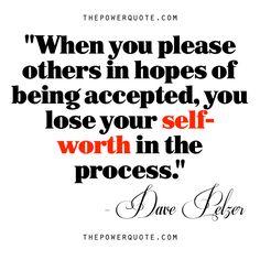 Self Esteem Quote, Dave Pelzer Quote, Real Talk, Life Quote