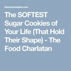 The SOFTEST Sugar Cookies of Your Life (That Hold Their Shape) - The Food Charlatan