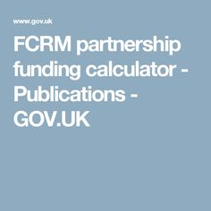 FCRM partnership funding calculator - Publications - GOV.UK