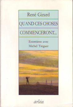 #entretien : Quand Ces Choses Commenceront - René Girard. Sans doute peut-on compter sur les doigts de la main les