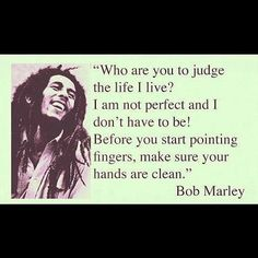 Love Bob Marley.. couldn't have said it better myself!!
