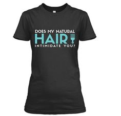 Does my natural hair intimidate you?  Get your natural hair tee at http://www.greciangarb.com/Natural-Hair-p/natural_hair_blue_2.htm!