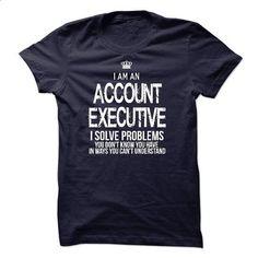 I Am An Account Executive - make your own shirt #shirt #teeshirt