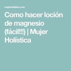 Como hacer loción de magnesio (fácil!!!)   Mujer Holística