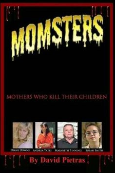 Momsters: Mothers Who Kill Their Children ~ David Pietras ~