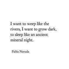 Pablo Neruda - from Elegy Pablo Neruda, Neruda Love Poems, Neruda Quotes, Love Is Comic, Crush Quotes, Me Quotes, Funny Quotes, The Words, Water Poems