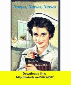 Nurses, Nurses, Nurses helen hoke ,   ,  , ASIN: B000NZ1TT8 , tutorials , pdf , ebook , torrent , downloads , rapidshare , filesonic , hotfile , megaupload , fileserve
