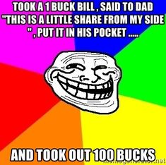 Trollface Took A  Buck Bill Said To Dad This Is A Little