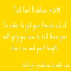 Short people beware I will use this ; Girl Quotes, Words Quotes, Sayings, Problem Quotes, Tall Girl Problems, Self Pity, Love Is Everything, Funny Relatable Quotes, I Love To Laugh