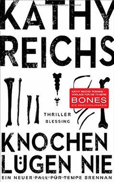 Knochen lügen nie: Ein neuer Fall für Tempe Brennan Die Tempe-Brennan-Romane, Band 17: Amazon.de: Kathy Reichs, Klaus Berr: Bücher