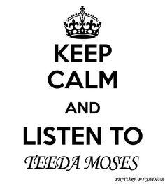 Keep Calm And Listen To Teedra Moses