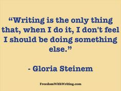 Describes it perfectly Writing Quotes, Writing A Book, Writing Tips, Gloria Steinham, Gloria Steinem Quotes, I Am A Writer, Writers Write, Powerful Words, Life Lessons