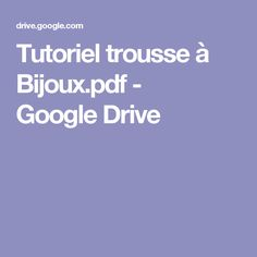 Tutoriel trousse à Bijoux.pdf - GoogleDrive