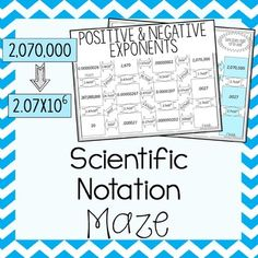 This maze consists of 11 numbers that students must convert from standard notation to scientific notation. This maze consists of big and small numbers that require a both positive and negative exponents. Not all boxes are used in the maze to prevent students from just figuring out the route.
