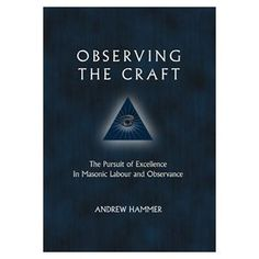 Observing the Craft: The Pursuit of Excellence in Masonic Labour and Observance by Andrew Hammer
