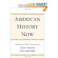 American History Now (Critical Perspectives On The P): Eric Foner, Lisa McGirr, American Historical Association