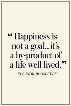 Happiness, Eleanor Roosevelt - via Maison de Cinq Quotes By Famous People, People Quotes, Quotes To Live By, Famous Quotes, Words Quotes, Me Quotes, Motivational Quotes, Wisdom Quotes, The Words